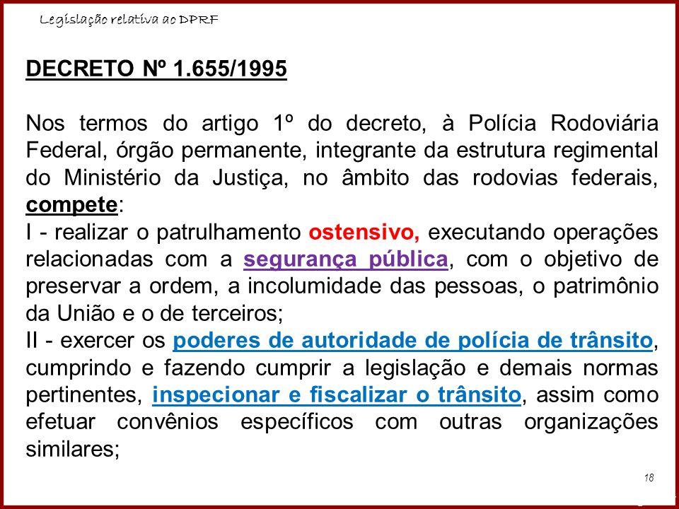 Legislação relativa ao DPRF Professora Amanda Almozara 18 DECRETO Nº 1.655/1995 Nos termos do artigo 1º do decreto, à Polícia Rodoviária Federal, órgã