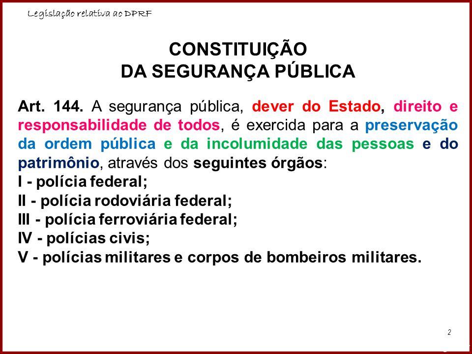 Legislação relativa ao DPRF Professora Amanda Almozara 2 CONSTITUIÇÃO DA SEGURANÇA PÚBLICA Art. 144. A segurança pública, dever do Estado, direito e r