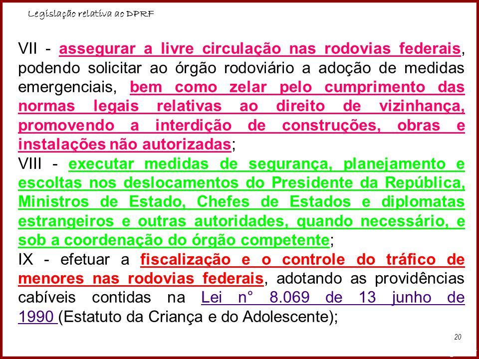 Legislação relativa ao DPRF Professora Amanda Almozara 20 VII - assegurar a livre circulação nas rodovias federais, podendo solicitar ao órgão rodoviá