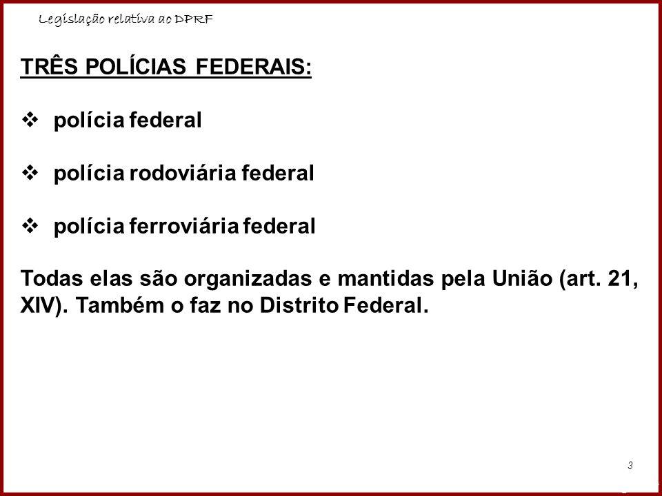 Legislação relativa ao DPRF Professora Amanda Almozara 3 TRÊS POLÍCIAS FEDERAIS: polícia federal polícia rodoviária federal polícia ferroviária federa