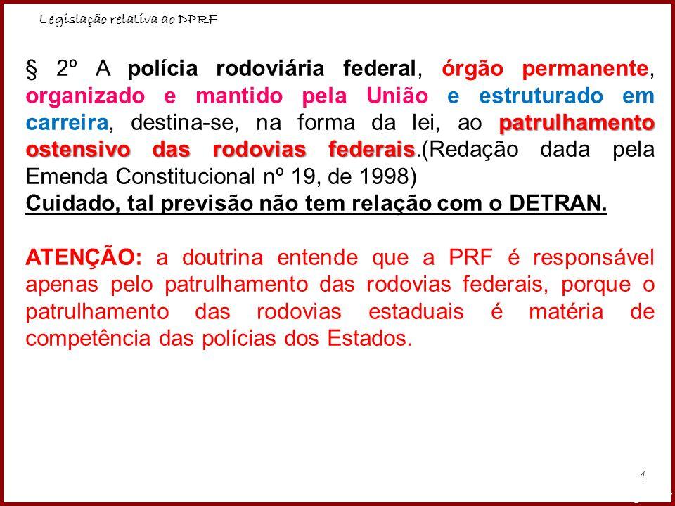 Legislação relativa ao DPRF Professora Amanda Almozara 5 HISTÓRIA DA PRF A Polícia Rodoviária Federal foi criada pelo presidente Washington Luiz no dia 24 de julho de 1928 (dia da Polícia Rodoviária Federal), com a denominação inicial de Polícia de Estradas .