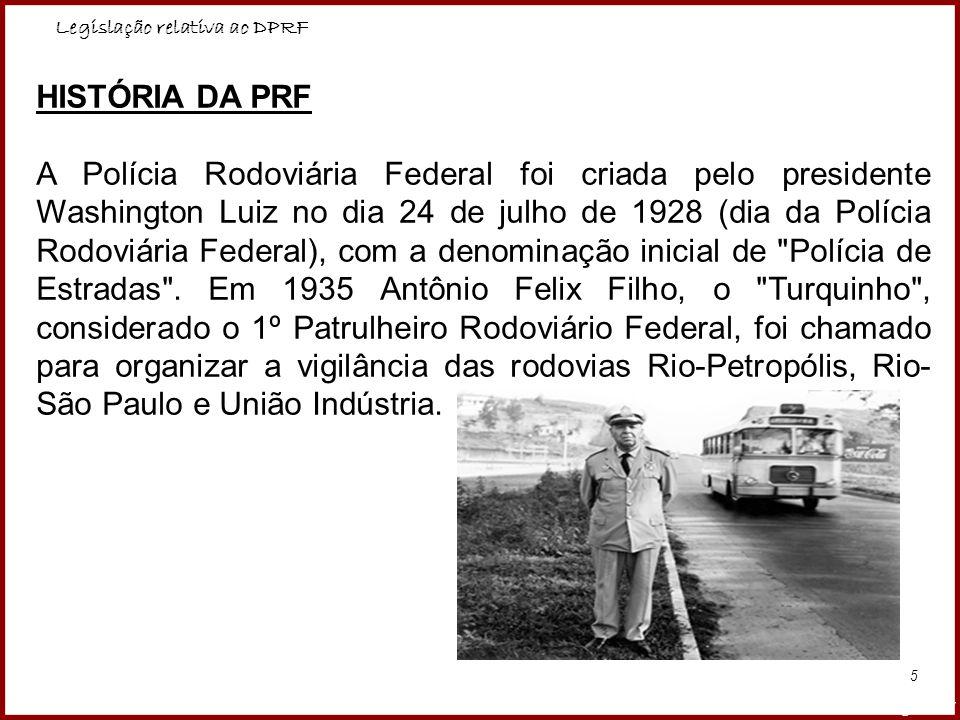 Legislação relativa ao DPRF Professora Amanda Almozara 5 HISTÓRIA DA PRF A Polícia Rodoviária Federal foi criada pelo presidente Washington Luiz no di