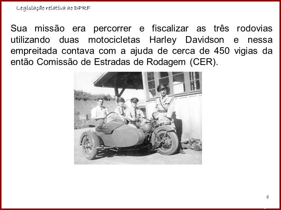 Legislação relativa ao DPRF Professora Amanda Almozara 6 Sua missão era percorrer e fiscalizar as três rodovias utilizando duas motocicletas Harley Da