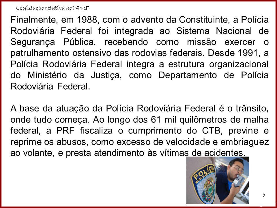 Legislação relativa ao DPRF Professora Amanda Almozara 9 A Polícia Rodoviária Federal está presente em todo o território nacional, estruturada em 21 Superintendências Regionais, 05 Distritos Regionais, 150 Delegacias e 400 Postos de Fiscalização.