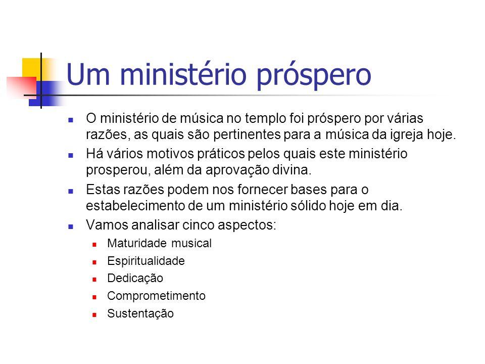 Um ministério próspero O ministério de música no templo foi próspero por várias razões, as quais são pertinentes para a música da igreja hoje. Há vári