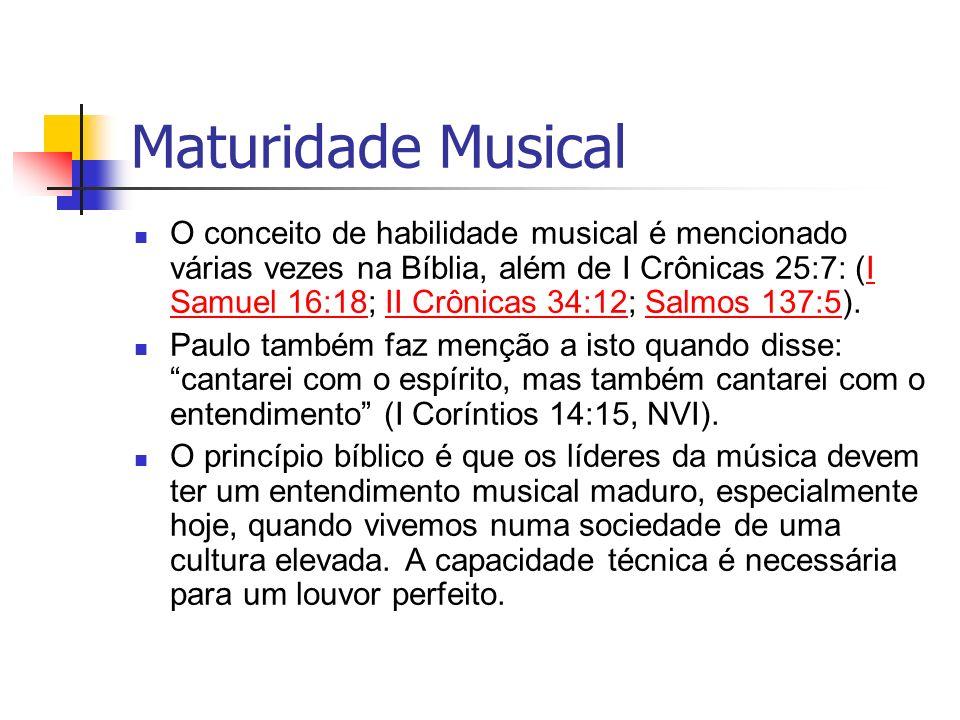 Maturidade Musical O conceito de habilidade musical é mencionado várias vezes na Bíblia, além de I Crônicas 25:7: (I Samuel 16:18; II Crônicas 34:12;