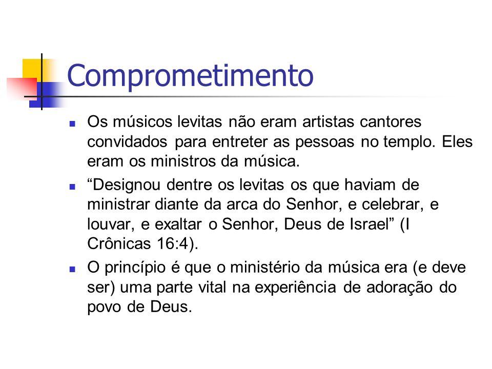 Comprometimento Os músicos levitas não eram artistas cantores convidados para entreter as pessoas no templo. Eles eram os ministros da música. Designo