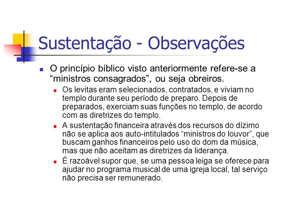 Sustentação - Observações O princípio bíblico visto anteriormente refere-se a ministros consagrados, ou seja obreiros. Os levitas eram selecionados, c