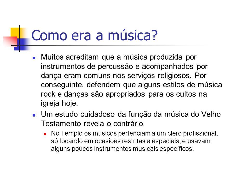 Como era a música? Muitos acreditam que a música produzida por instrumentos de percussão e acompanhados por dança eram comuns nos serviços religiosos.