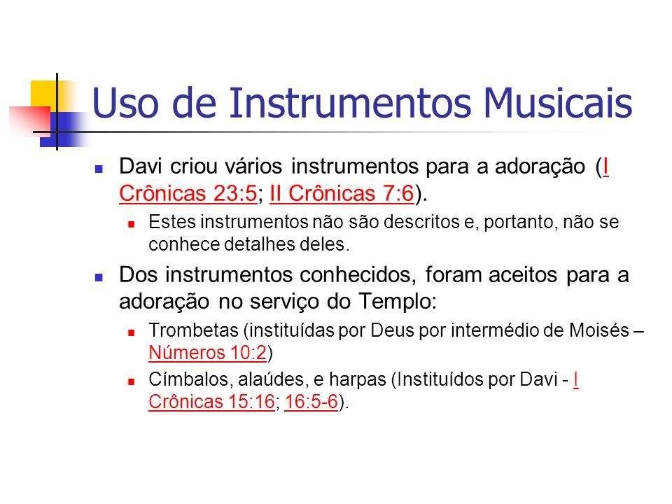 Uso de Instrumentos Musicais Davi criou vários instrumentos para a adoração (I Crônicas 23:5; II Crônicas 7:6).I Crônicas 23:5II Crônicas 7:6 Estes in