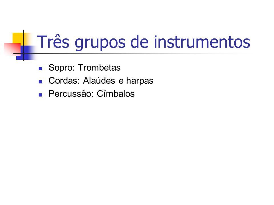 Três grupos de instrumentos Sopro: Trombetas Cordas: Alaúdes e harpas Percussão: Címbalos