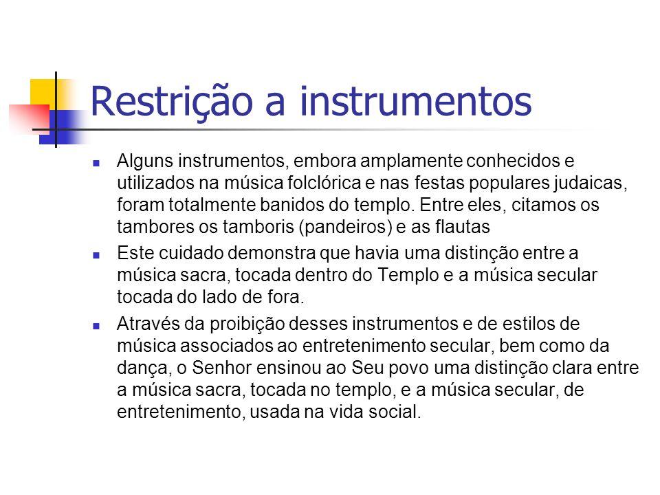 Restrição a instrumentos Alguns instrumentos, embora amplamente conhecidos e utilizados na música folclórica e nas festas populares judaicas, foram to