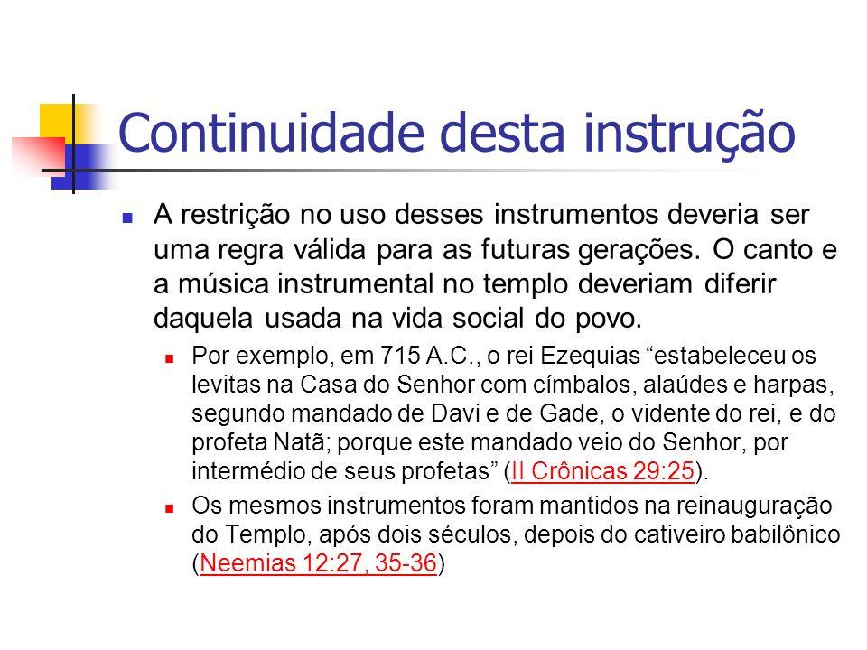 Continuidade desta instrução A restrição no uso desses instrumentos deveria ser uma regra válida para as futuras gerações. O canto e a música instrume
