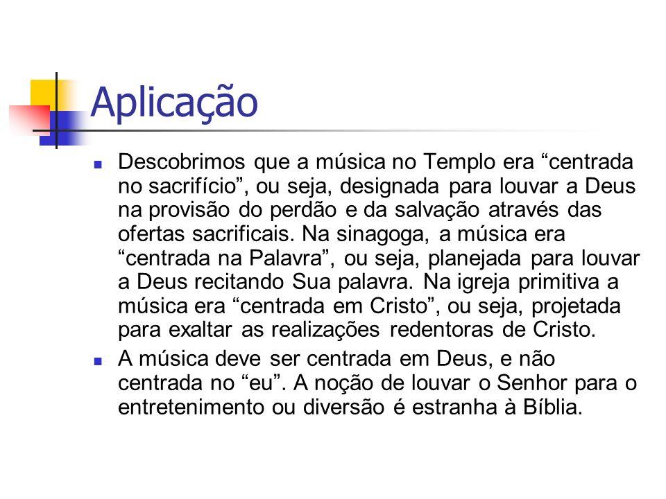 Aplicação Descobrimos que a música no Templo era centrada no sacrifício, ou seja, designada para louvar a Deus na provisão do perdão e da salvação atr