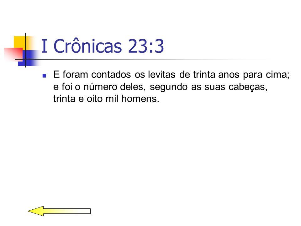 I Crônicas 23:3 E foram contados os levitas de trinta anos para cima; e foi o número deles, segundo as suas cabeças, trinta e oito mil homens.