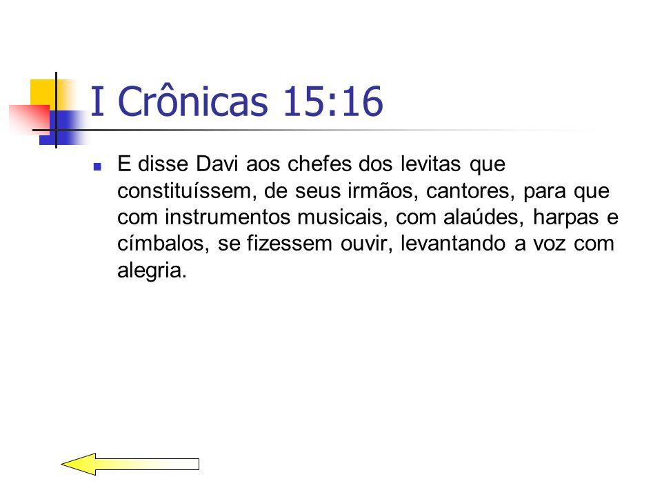 I Crônicas 15:16 E disse Davi aos chefes dos levitas que constituíssem, de seus irmãos, cantores, para que com instrumentos musicais, com alaúdes, har