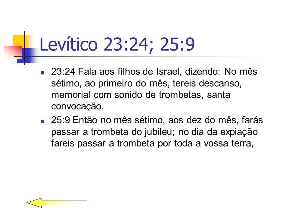 Levítico 23:24; 25:9 23:24 Fala aos filhos de Israel, dizendo: No mês sétimo, ao primeiro do mês, tereis descanso, memorial com sonido de trombetas, s