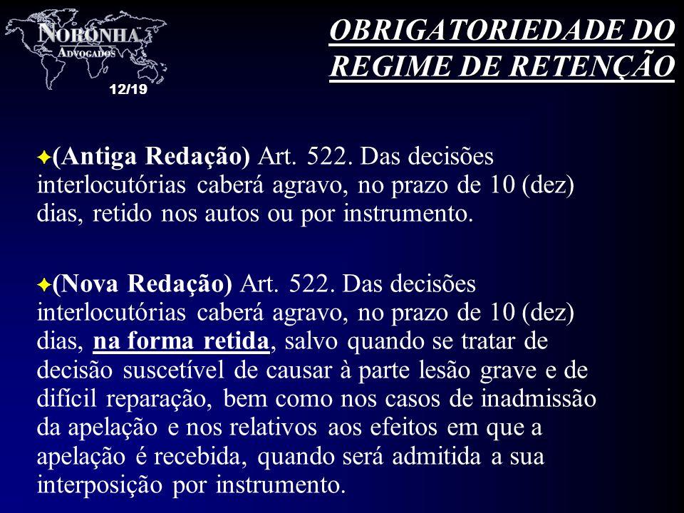 12/19 F (Antiga Redação) Art. 522. Das decisões interlocutórias caberá agravo, no prazo de 10 (dez) dias, retido nos autos ou por instrumento. F (Nova