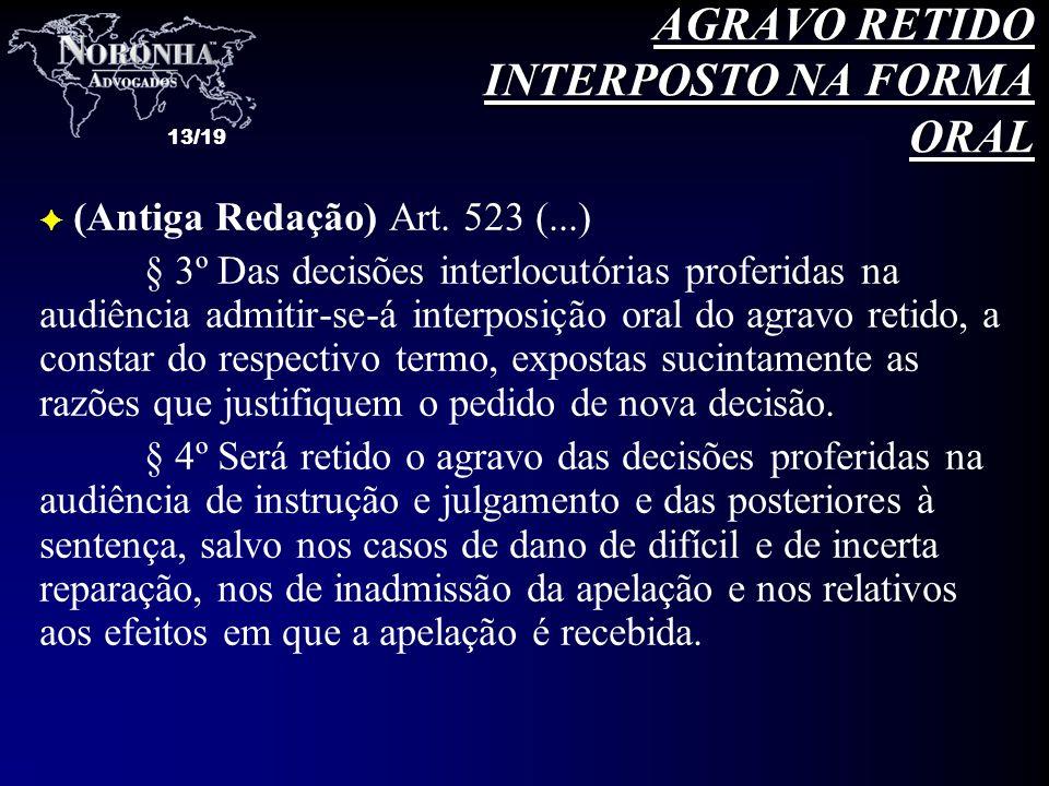 13/19 F (Antiga Redação) Art. 523 (...) § 3º Das decisões interlocutórias proferidas na audiência admitir-se-á interposição oral do agravo retido, a c