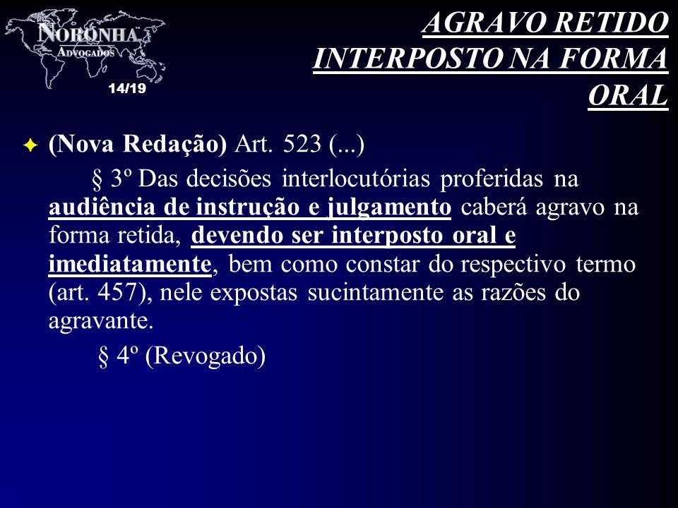 14/19 F (Nova Redação) Art. 523 (...) § 3º Das decisões interlocutórias proferidas na audiência de instrução e julgamento caberá agravo na forma retid