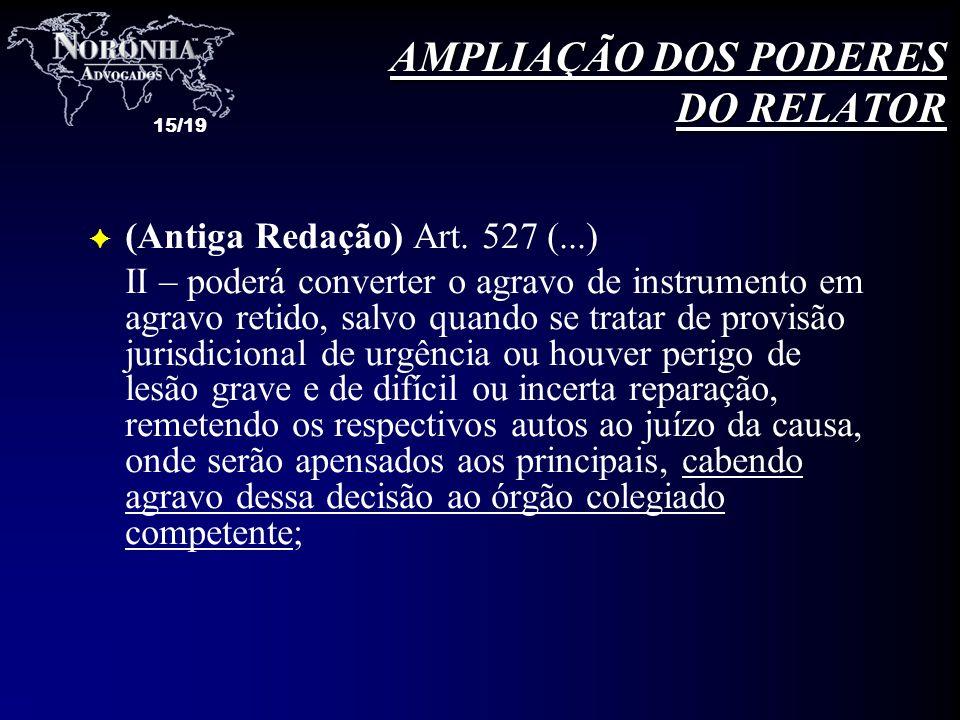 15/19 F (Antiga Redação) Art. 527 (...) II – poderá converter o agravo de instrumento em agravo retido, salvo quando se tratar de provisão jurisdicion