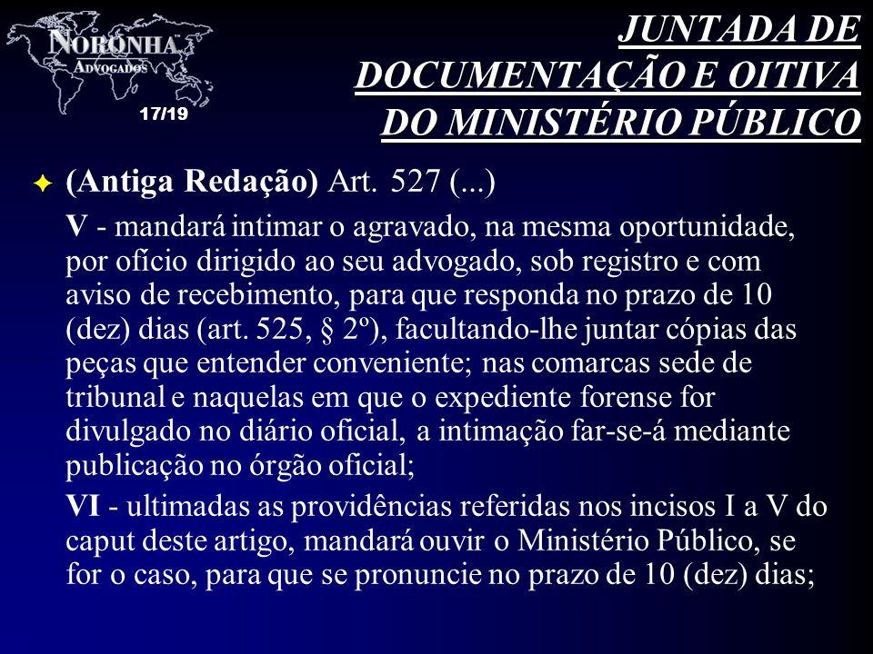 17/19 F (Antiga Redação) Art. 527 (...) V - mandará intimar o agravado, na mesma oportunidade, por ofício dirigido ao seu advogado, sob registro e com