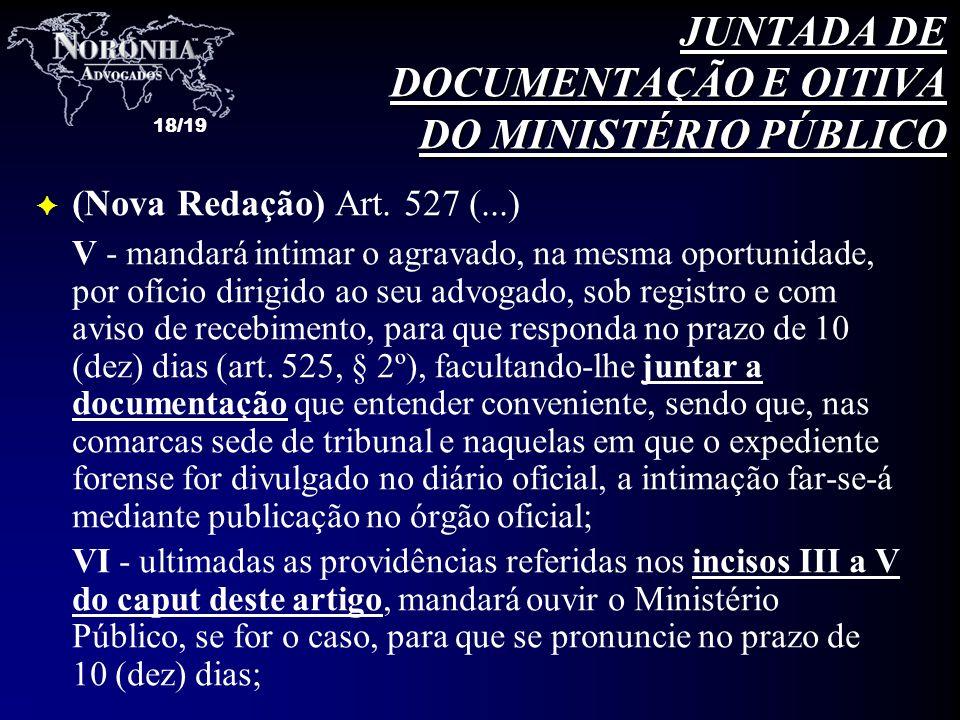 18/19 F (Nova Redação) Art. 527 (...) V - mandará intimar o agravado, na mesma oportunidade, por ofício dirigido ao seu advogado, sob registro e com a