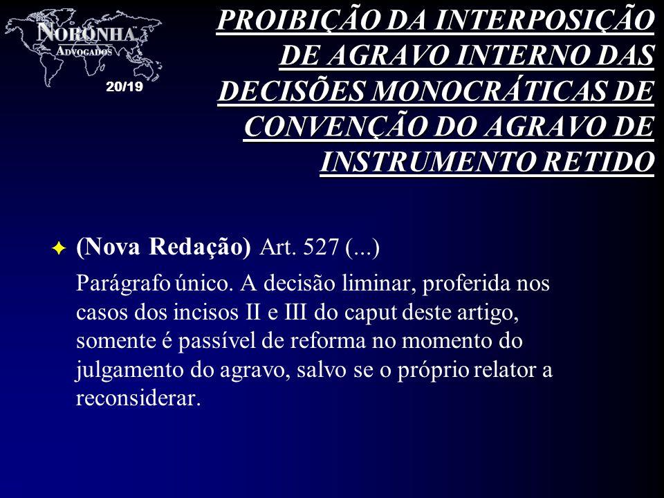 20/19 F (Nova Redação) Art. 527 (...) Parágrafo único. A decisão liminar, proferida nos casos dos incisos II e III do caput deste artigo, somente é pa