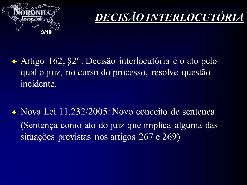 3/19 DECISÃO INTERLOCUTÓRIA F Artigo 162, §2°: Decisão interlocutória é o ato pelo qual o juiz, no curso do processo, resolve questão incidente. F Nov