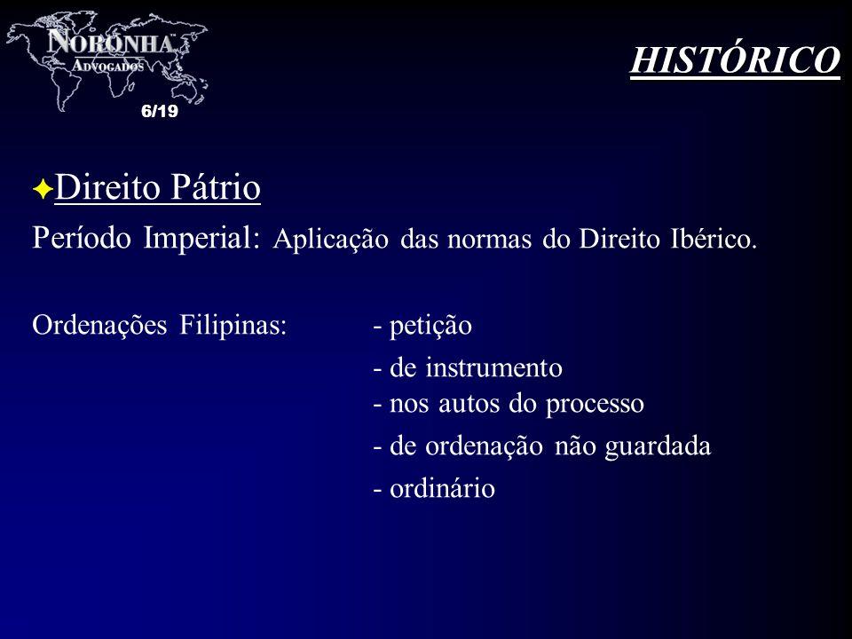 6/19 F Direito Pátrio Período Imperial: Aplicação das normas do Direito Ibérico. Ordenações Filipinas: - petição - de instrumento - nos autos do proce