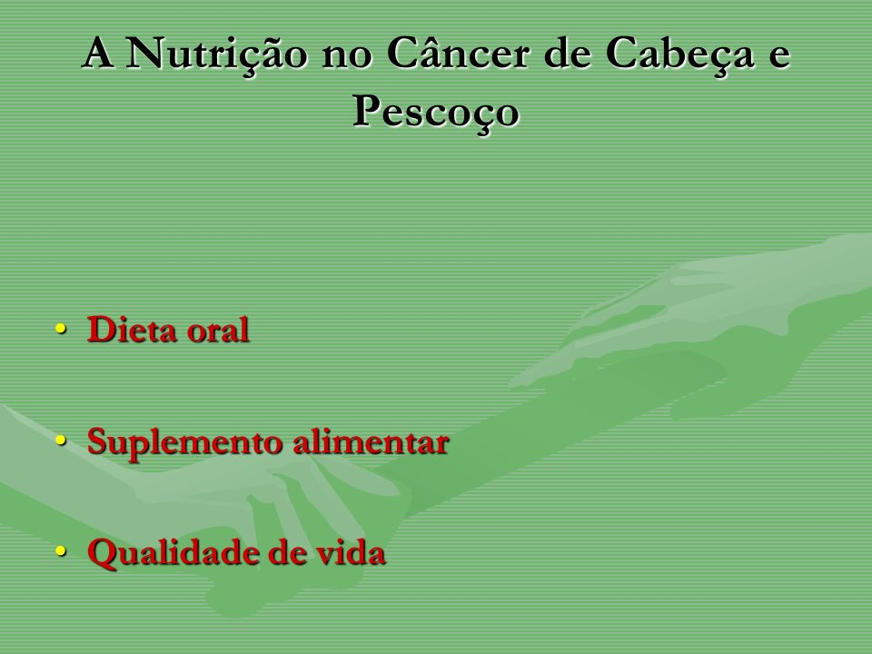 A Nutrição no Câncer de Cabeça e Pescoço Dieta oralDieta oral Suplemento alimentarSuplemento alimentar Qualidade de vidaQualidade de vida