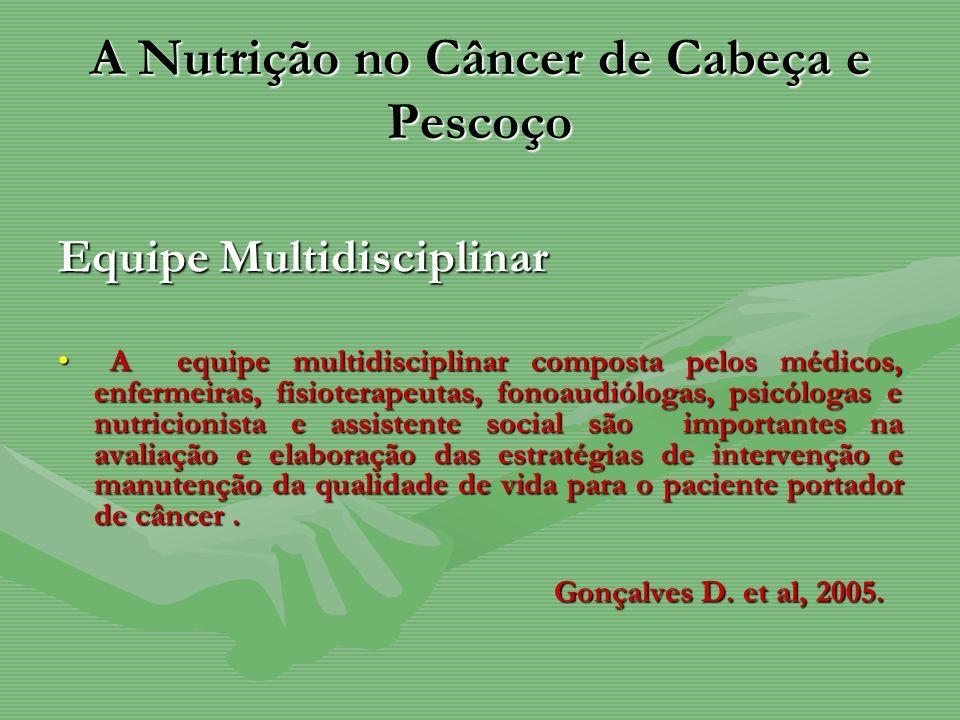 A Nutrição no Câncer de Cabeça e Pescoço Equipe Multidisciplinar A equipe multidisciplinar composta pelos médicos, enfermeiras, fisioterapeutas, fonoa