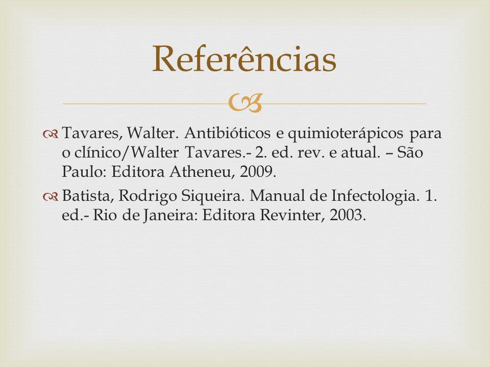 Tavares, Walter. Antibióticos e quimioterápicos para o clínico/Walter Tavares.- 2. ed. rev. e atual. – São Paulo: Editora Atheneu, 2009. Batista, Rodr