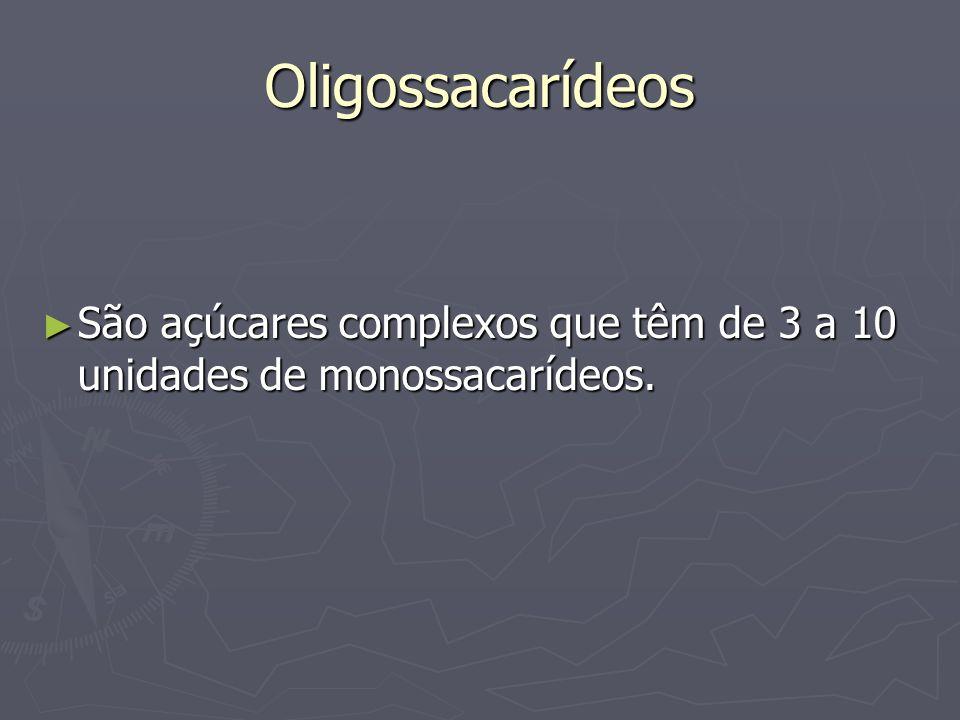 Oligossacarídeos São açúcares complexos que têm de 3 a 10 unidades de monossacarídeos. São açúcares complexos que têm de 3 a 10 unidades de monossacar