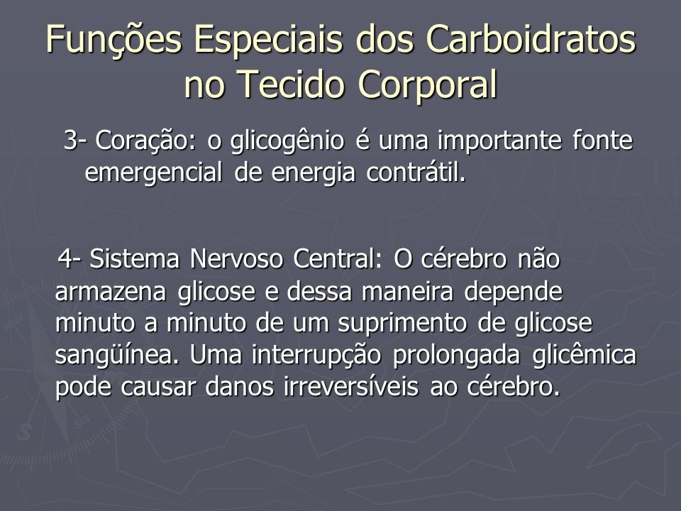 Funções Especiais dos Carboidratos no Tecido Corporal 3- Coração: o glicogênio é uma importante fonte emergencial de energia contrátil. 4- Sistema Ner
