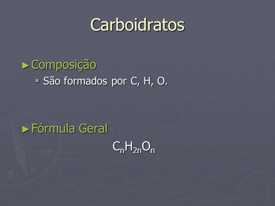 Carboidratos Composição Composição São formados por C, H, O. São formados por C, H, O. Fórmula Geral Fórmula Geral C n H 2n O n C n H 2n O n
