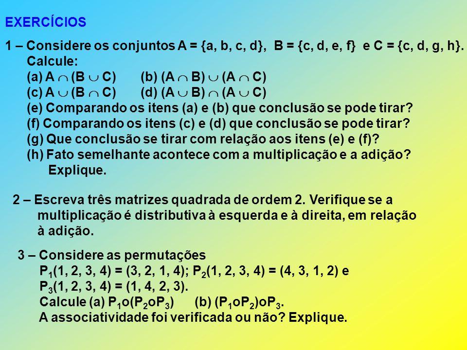 EXERCÍCIOS 1 – Considere os conjuntos A = {a, b, c, d}, B = {c, d, e, f} e C = {c, d, g, h}.