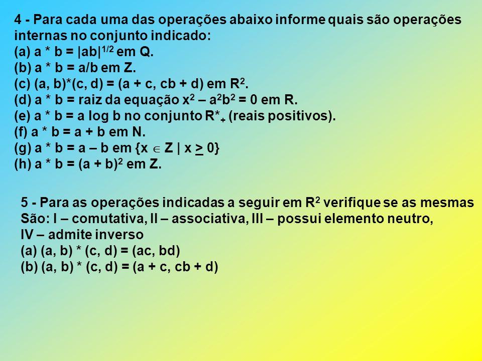 4 - Para cada uma das operações abaixo informe quais são operações internas no conjunto indicado: (a) a * b = |ab| 1/2 em Q.
