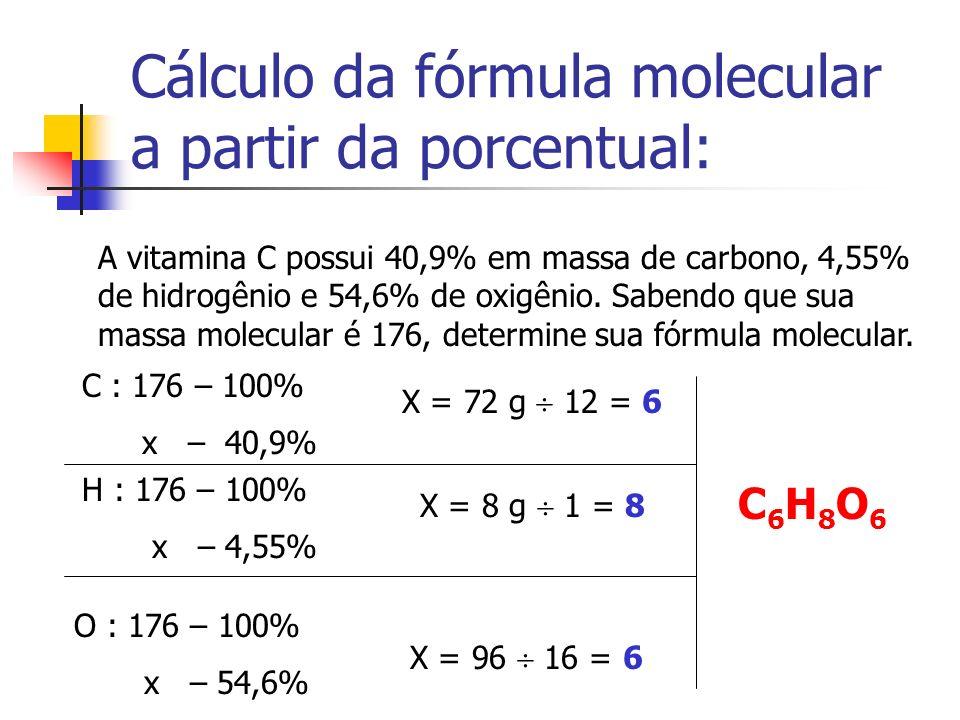 Cálculo da fórmula molecular a partir da porcentual: A vitamina C possui 40,9% em massa de carbono, 4,55% de hidrogênio e 54,6% de oxigênio. Sabendo q