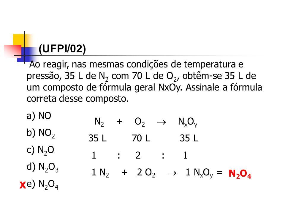 Ao reagir, nas mesmas condições de temperatura e pressão, 35 L de N 2 com 70 L de O 2, obtêm-se 35 L de um composto de fórmula geral NxOy. Assinale a