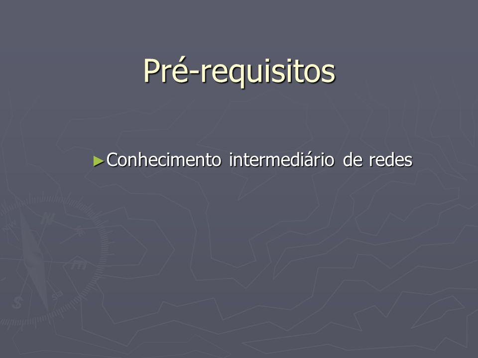 Pré-requisitos Conhecimento intermediário de redes Conhecimento intermediário de redes