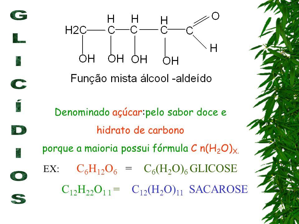 Denominado açúcar:pelo sabor doce e hidrato de carbono porque a maioria possui fórmula C n(H 2 O) X. EX: C 6 H 12 O 6 = C 6 (H 2 O) 6 GLICOSE C 12 H 2