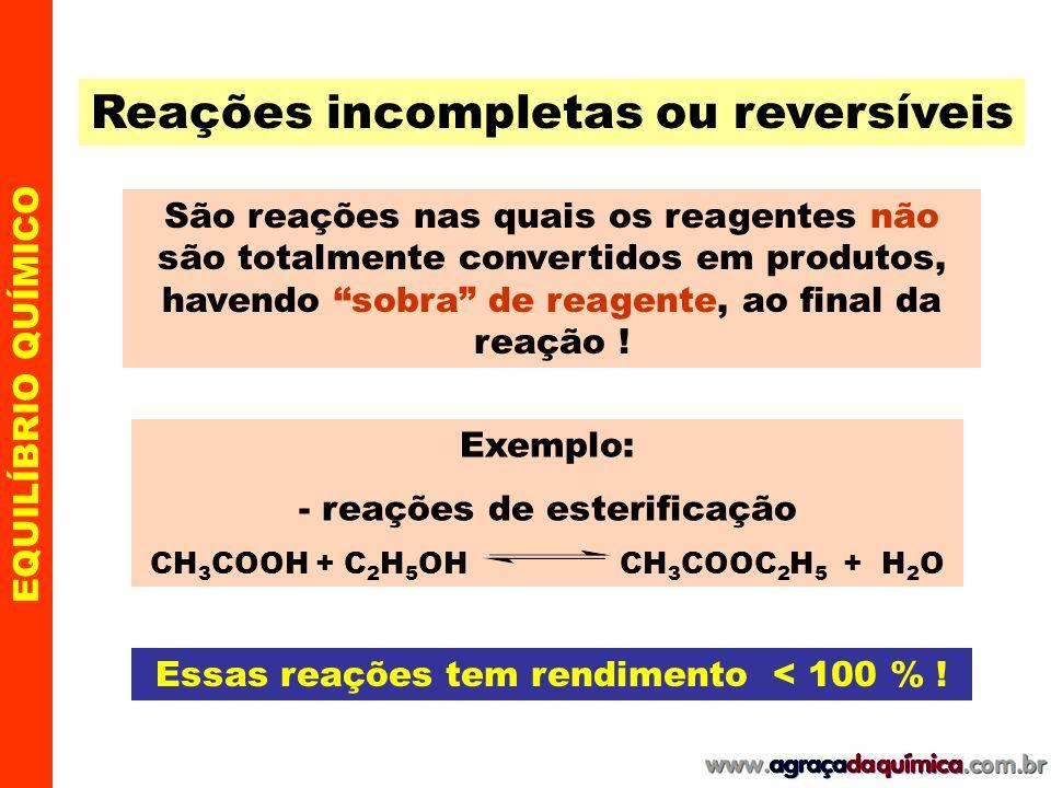 Reações completas ou irreversíveis São reações nas quais os reagentes são totalmente convertidos em produtos, não havendo sobra de reagente, ao final da reação .