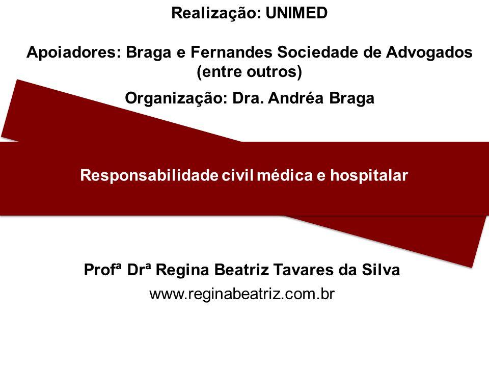 Realização: UNIMED Apoiadores: Braga e Fernandes Sociedade de Advogados (entre outros) Organização: Dra. Andréa Braga Responsabilidade civil médica e
