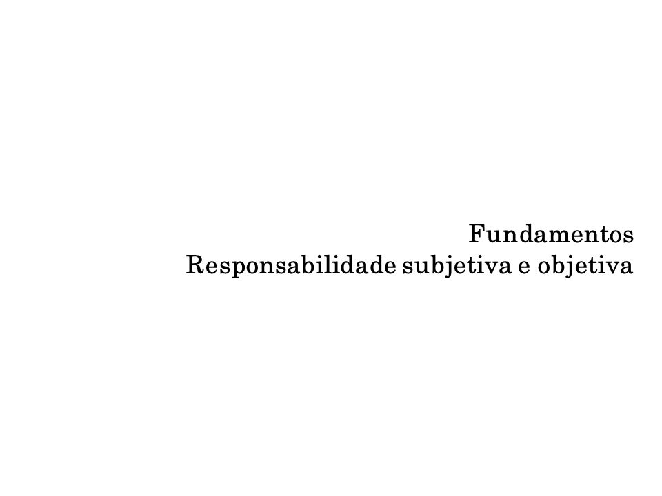 Fundamentos Responsabilidade subjetiva e objetiva