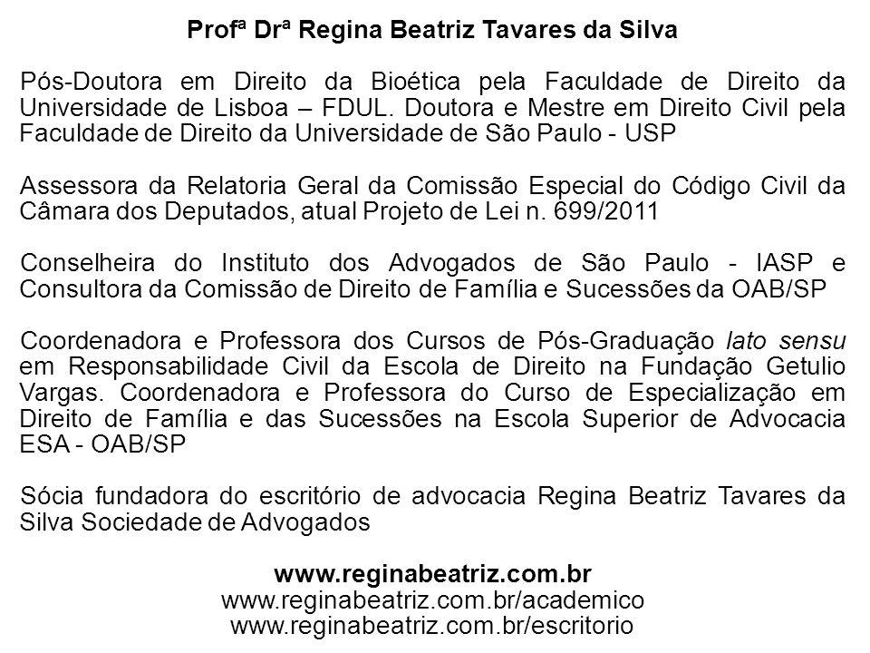 Profª Drª Regina Beatriz Tavares da Silva Pós-Doutora em Direito da Bioética pela Faculdade de Direito da Universidade de Lisboa – FDUL. Doutora e Mes