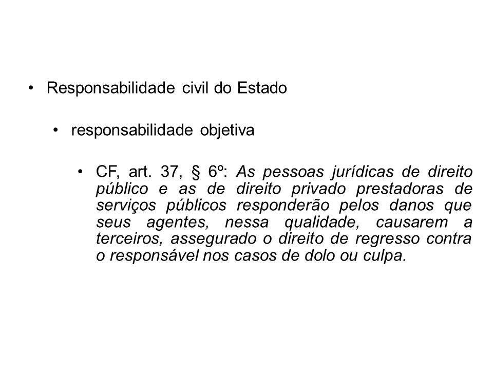 responsabilidade objetiva CF, art. 37, § 6º: As pessoas jurídicas de direito público e as de direito privado prestadoras de serviços públicos responde