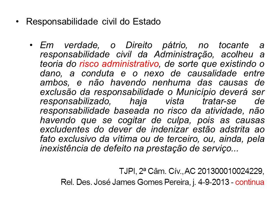 Responsabilidade civil do Estado Em verdade, o Direito pátrio, no tocante a responsabilidade civil da Administração, acolheu a teoria do risco adminis