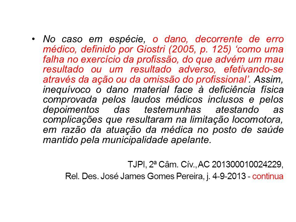 No caso em espécie, o dano, decorrente de erro médico, definido por Giostri (2005, p. 125) como uma falha no exercício da profissão, do que advém um m