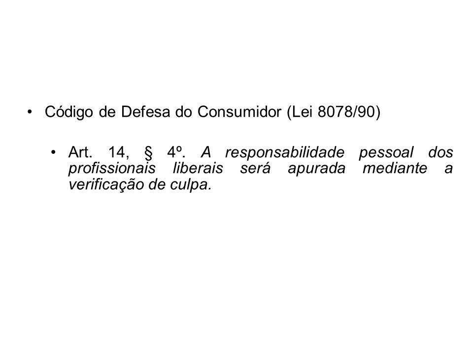 Código de Defesa do Consumidor (Lei 8078/90) Art. 14, § 4º. A responsabilidade pessoal dos profissionais liberais será apurada mediante a verificação